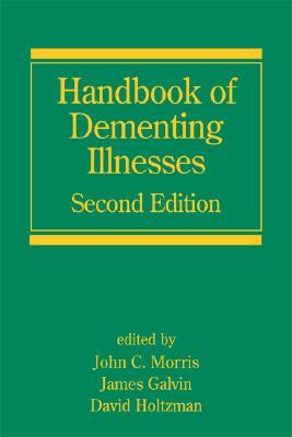 Handbook of Dementing Illnesses, Second Edition - Morris, John (Editor), and Galvin, James E (Editor), and Holtzman, David M (Editor)
