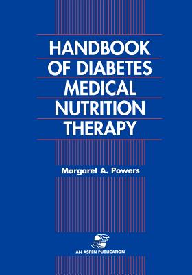 Handbook of Diabetes Medical Nutrition Therapy 2e - Powers, Margaret A, RD, and Powers, Shelley