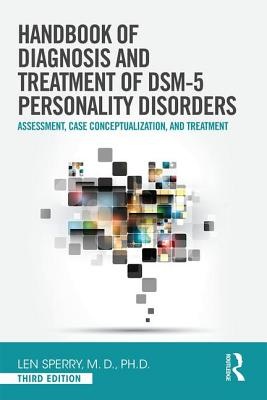 Handbook of Diagnosis and Treatment of DSM-5 Personality Disorders: Assessment, Case Conceptualization, and Treatment, Third Edition - Sperry, Len, M.D., PH.D.