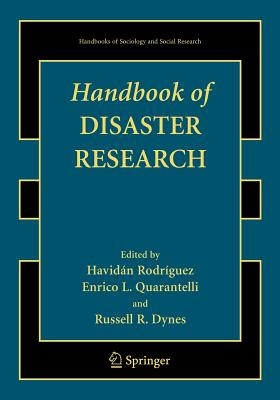 Handbook of Disaster Research - Anderson, W a (Foreword by), and Rodriguez, Havidan (Editor), and Quarantelli, Enrico L (Editor)