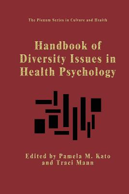 Handbook of Diversity Issues in Health Psychology - Kato, Pamela M (Editor), and Mann, Traci (Editor)