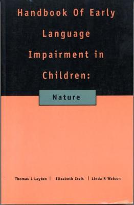 Handbook of Early Language Impairment in Children: Nature - Layton, Thomas L, and Watson, Che, and Crais, Elizabeth R