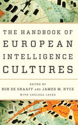 Handbook of European Intelligence Cultures - Graaff, Bob De