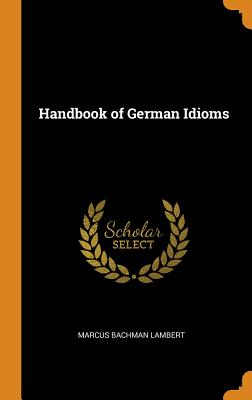 Handbook of German Idioms - Lambert, Marcus Bachman