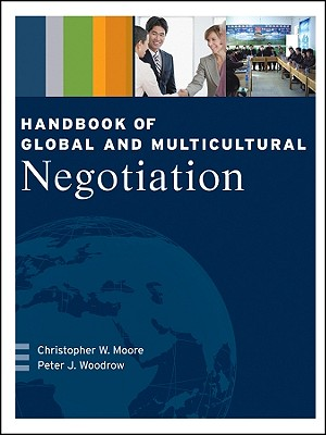 Handbook of Global and Multicultural Negotiation - Moore, Christopher W, and Woodrow, Peter J