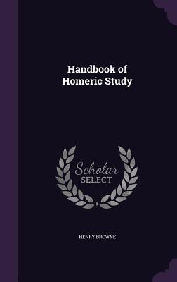 Handbook of Homeric Study - Browne, Henry