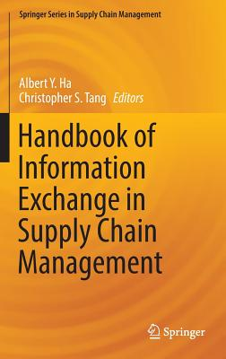 Handbook of Information Exchange in Supply Chain Management - Ha, Albert Y. (Editor), and Tang, Christopher S. (Editor)