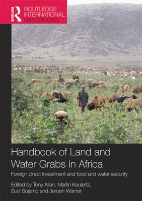 Handbook of Land and Water Grabs in Africa: Foreign direct investment and food and water security - Allan, John Anthony, and Keulertz, Martin, and Sojamo, Suvi