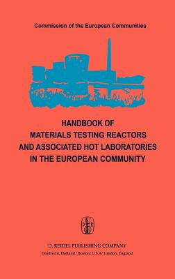 Handbook of Materials Testing Reactors and Associated Hot Laboratories in the European Community: Nuclear Science and Technology - Von Der Hardt, Peter (Editor), and Rottger, Heinz (Editor)