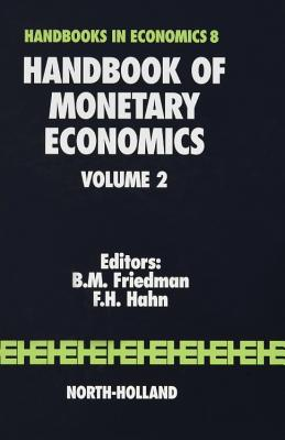 Handbook of Monetary Economics: Volume 2 - Friedman, B M (Editor)