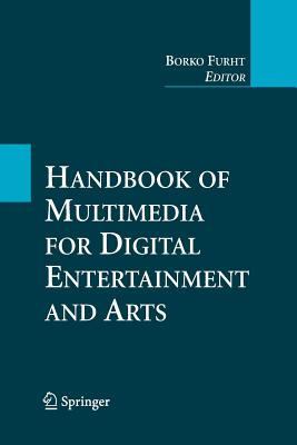 Handbook of Multimedia for Digital Entertainment and Arts - Furht, Borko (Editor)