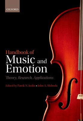 Handbook of Music and Emotion: Theory, Research, Applications - Juslin, Patrik N. (Editor), and Sloboda, John (Editor)