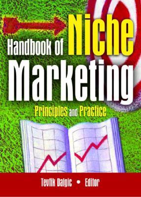 Handbook of Niche Marketing: Principles and Practice - Dalgic, Tevfik (Editor)
