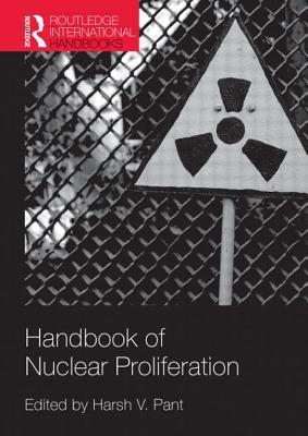 Handbook of Nuclear Proliferation - Pant, Harsh V. (Editor)