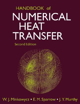 Handbook of Numerical Heat Transfer - Minkowycz, W J (Editor)