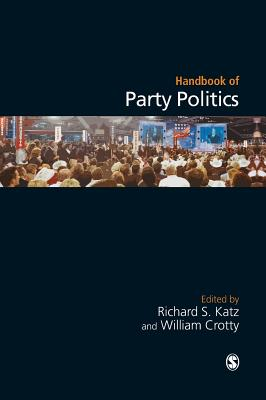 Handbook of Party Politics - Katz, Richard S, Professor (Editor), and Crotty, William J, Professor (Editor)
