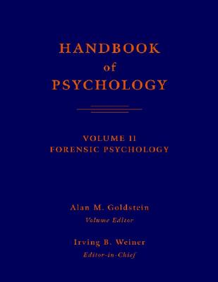 Handbook of Psychology, Volume 11: Forensic Psychology - Goldstein, Alan M (Editor), and Weiner, Irving B