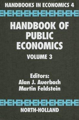 Handbook of Public Economics - Feldstein, Martin (Editor), and Auerbach, A J (Editor)