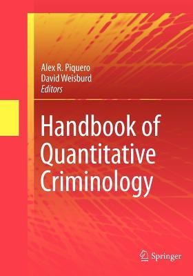 Handbook of Quantitative Criminology - Piquero, Alex R (Editor), and Weisburd, David (Editor)