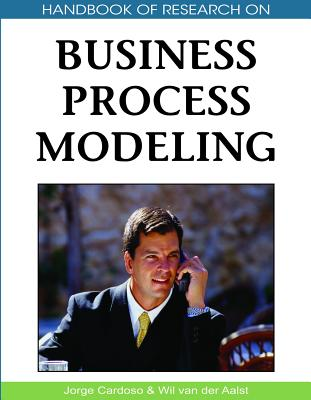 Handbook of Research on Business Process Modeling - Cardoso, Jorge (Editor), and Van Der Aalst, Wil (Editor)