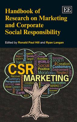 Handbook of Research on Marketing and Corporate Social Responsibility - Hill, Ronald Paul (Editor), and Langan, Ryan (Editor)