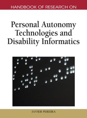 Handbook of Research on Personal Autonomy Technologies and Disability Informatics (1 Vol) - Pereira, Javier (Editor)