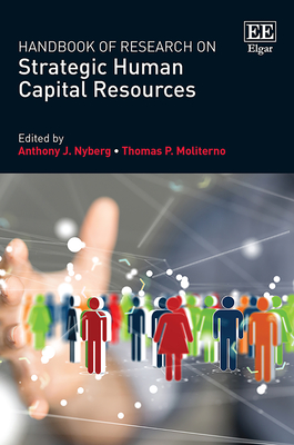 Handbook of Research on Strategic Human Capital Resources - Nyberg, Anthony J (Editor), and Moliterno, Thomas P (Editor)
