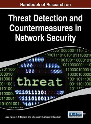 Handbook of Research on Threat Detection and Countermeasures in Network Security - Al-Hamami, Alaa Hussein (Editor), and Waleed Al-Saadoon, Ghossoon M. (Editor)