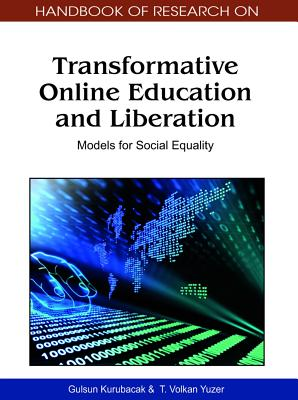 Handbook of Research on Transformative Online Education and Liberation: Models for Social Equality (1 Vol) - Kurubacak, Gulsen (Editor), and Yuzer, T Volkan (Editor), and Kurubacak, Gulsun (Editor)