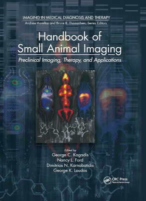Handbook of Small Animal Imaging: Preclinical Imaging, Therapy, and Applications - Kagadis, George C (Editor), and Ford, Nancy L (Editor), and Karnabatidis, Dimitrios N (Editor)