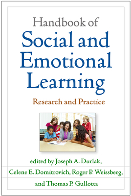 Handbook of Social and Emotional Learning: Research and Practice - Durlak, Joseph A. (Editor), and Domitrovich, Celene E. (Editor), and Weissberg, Roger P. (Editor)