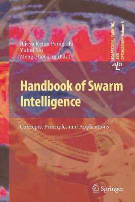 Handbook of Swarm Intelligence: Concepts, Principles and Applications - Panigrahi, Bijaya Ketan (Editor), and Shi, Yuhui (Editor), and Lim, Meng-Hiot (Editor)