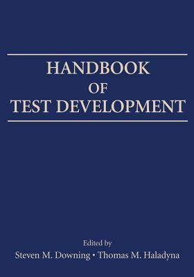 Handbook of Test Development - Downing, Steven M (Editor), and Haladyna, Thomas M (Editor)