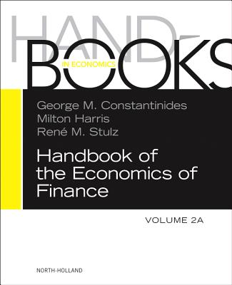 Handbook of the Economics of Finance: Corporate Finance - Constantinides, George M (Editor), and Harris, Milton (Editor), and Stulz, Rene M (Editor)