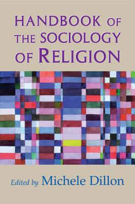Handbook of the Sociology of Religion - Dillon, Michele (Editor)