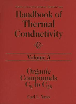 Handbook of Thermal Conductivity, Volume 3: Organic Compounds C8 to C28 - Yaws, Carl L