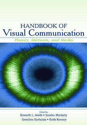 Handbook of Visual Communication: Theory, Methods, and Media - Smith, Ken (Editor), and Moriarty, Sandra (Editor), and Barbatsis, Gretchen (Editor)