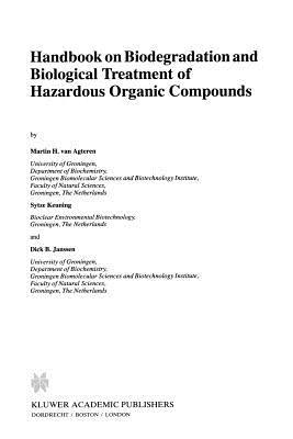 Handbook on Biodegradation and Biological Treatment of Hazardous Organic Compounds - Agteren, Martin H.Van, and Keuning, Sytze, and Janssen, D.