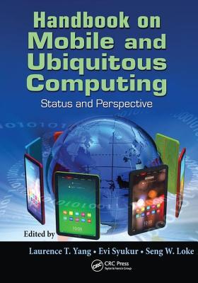 Handbook on Mobile and Ubiquitous Computing: Status and Perspective - Yang, Laurence T. (Editor), and Syukur, Evi (Editor)