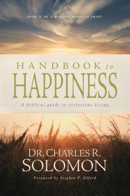 Handbook to Happiness: A Biblical Guide to Victorious Living - Solomon, Charles R, and Olford, Stephen F, Dr. (Foreword by)