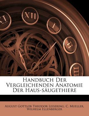 Handbuch Der Vergleichenden Anatomie Der Haus-Saugethiere. Siebente Auflage. - Mueller, C, and Ellenberger, Wilhelm, and August Gottlob Theodor Leisering (Creator)
