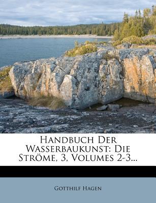 Handbuch Der Wasserbaukunst: Die Strome, 3, Volumes 2-3... - Hagen, Gotthilf