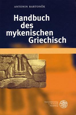 Handbuch Des Mykenischen Griechisch - Bartonek, Antonin
