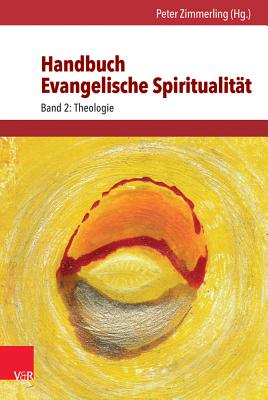 Handbuch Evangelische Spiritualitat: Band 2: Theologie - Schneider, Nikolaus (Preface by), and Beringer, Almut (Contributions by), and Bernhardt, Reinhold (Contributions by)