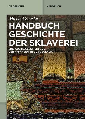 Handbuch Geschichte Der Sklaverei: Eine Globalgeschichte Von Den Anfangen Bis Zur Gegenwart - Zeuske, Michael