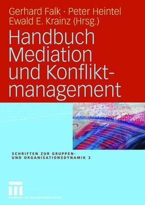 Handbuch Mediation Und Konfliktmanagement - Falk, Gerhard (Editor), and Heintel, Peter (Editor), and Krainz, Ewald E (Editor)