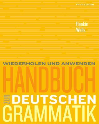 Handbuch Zur Deutschen Grammatik - Rankin, Jamie, and Wells, Larry