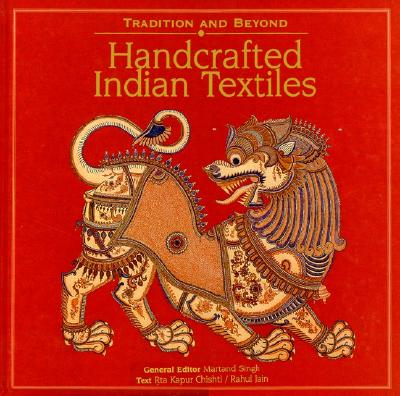 Handcrafted Indian Textiles: Tradition and Beyond - Singh, Martand (Editor), and Chishti, Rta Kapur (Text by), and Jain, Rahul (Text by)