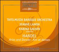 Handel: Arias and Dances / Airs et Danses [Limited Edition] - Karina Gauvin (soprano); Tafelmusik Baroque Orchestra; Jeanne Lamon (conductor)