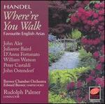 Handel: Where're You Walk (Favorite English Arias)